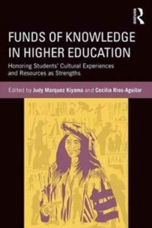 Funds of Knowledge in Higher Education : Honoring Students' Cultural Experiences and Resources as Strengths, Paperback / softback Book