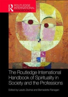 The Routledge International Handbook of Spirituality in Society and the Professions, Hardback Book
