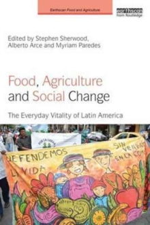 Food, Agriculture and Social Change : The Everyday Vitality of Latin America, Paperback / softback Book