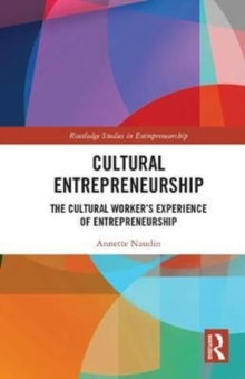 Cultural Entrepreneurship : The Cultural Worker s Experience of Entrepreneurship, Hardback Book