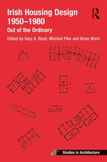 Irish Housing Design 1950 - 1980 : Out of the Ordinary, Hardback Book