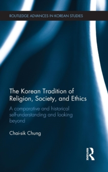 The Korean Tradition of Religion, Society, and Ethics : A Comparative and Historical Self-understanding and Looking Beyond, Hardback Book