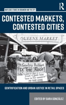 Contested Markets, Contested Cities : Gentrification and Urban Justice in Retail Spaces, Hardback Book