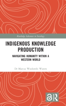 Indigenous Knowledge Production : Navigating Humanity within a Western World, Hardback Book