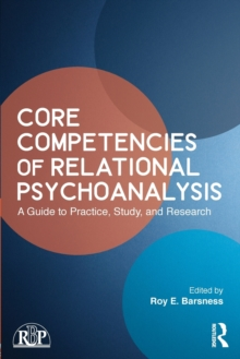 Core Competencies of Relational Psychoanalysis : A Guide to Practice, Study and Research, Paperback / softback Book