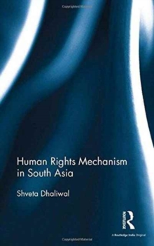 Human Rights Mechanism in South Asia, Hardback Book