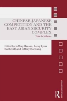 Chinese-Japanese Competition and the East Asian Security Complex : Vying for Influence, Hardback Book