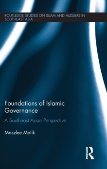Foundations of Islamic Governance : A Southeast Asian Perspective, Hardback Book