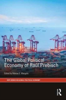 The Global Political Economy of Raul Prebisch, Hardback Book