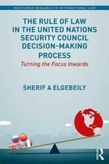 The Rule of Law in the United Nations Security Council Decision-Making Process : Turning the Focus Inwards, Hardback Book