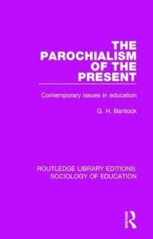 The Parochialism of the Present : Contemporary issues in education, Hardback Book