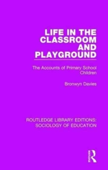 Life in the Classroom and Playground : The Accounts of Primary School Children, Hardback Book