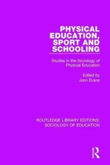 Physical Education, Sport and Schooling : Studies in the Sociology of Physical Education, Hardback Book