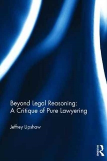Beyond Legal Reasoning: a Critique of Pure Lawyering, Hardback Book