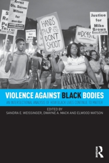 Violence Against Black Bodies : An Intersectional Analysis of How Black Lives Continue to Matter, Paperback Book