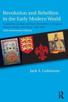 Revolution and Rebellion in the Early Modern World : Population Change and State Breakdown in England, France, Turkey, and China,1600-1850; 25th Anniversary Edition, Paperback / softback Book