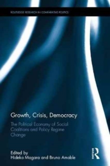 Growth, Crisis, Democracy : The Political Economy of Social Coalitions and Policy Regime Change, Hardback Book