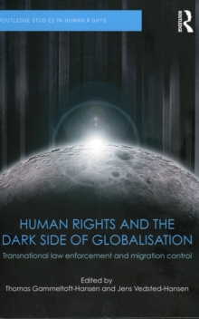 Human Rights and the Dark Side of Globalisation : Transnational law enforcement and migration control, Paperback / softback Book