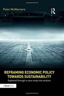 Reframing Economic Policy Towards Sustainability : Explored Through a Case Study into Aviation, Hardback Book