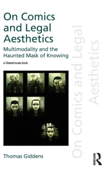On Comics and Legal Aesthetics : Multimodality and the Haunted Mask of Knowing, Hardback Book