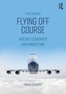 Flying Off Course : Airline Economics and Marketing, Paperback / softback Book