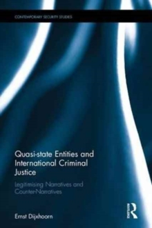 Quasi-state Entities and International Criminal Justice : Legitimising Narratives and Counter-Narratives, Hardback Book