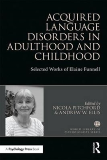 Acquired Language Disorders in Adulthood and Childhood : Selected Works of Elaine Funnell, Paperback / softback Book