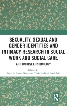 Sexuality, Sexual and Gender Identities and Intimacy Research in Social Work and Social Care : A Lifecourse Epistemology, Hardback Book