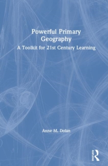 Powerful Primary Geography : A Toolkit for 21st Century Learning, Hardback Book