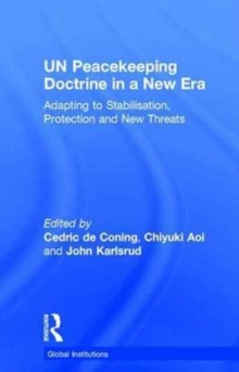 UN Peacekeeping Doctrine in a New Era : Adapting to Stabilisation, Protection and New Threats, Hardback Book