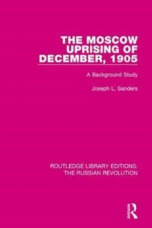 The Moscow Uprising of December, 1905 : A Background Study, Hardback Book
