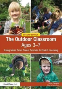 The Outdoor Classroom Ages 3-7 : Using Ideas From Forest Schools to Enrich Learning, Paperback / softback Book
