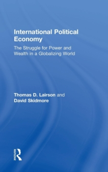 International Political Economy : The Struggle for Power and Wealth in a Globalizing World, Hardback Book