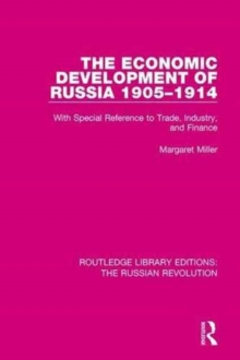 The Economic Development of Russia 1905-1914 : With Special Reference to Trade, Industry, and Finance, Hardback Book