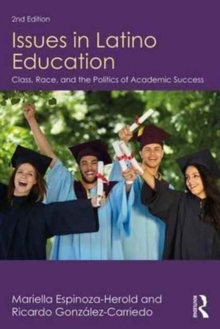 Issues in Latino Education : Race, School Culture, and the Politics of Academic Success, Paperback / softback Book