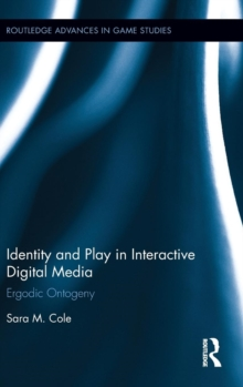 Identity and Play in Interactive Digital Media : Ergodic Ontogeny, Hardback Book