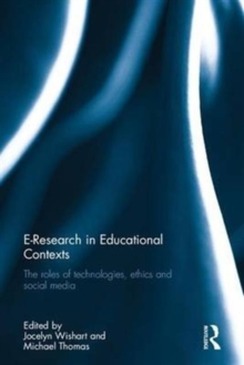E-Research in Educational Contexts : The Roles of Technologies, Ethics and Social Media, Hardback Book
