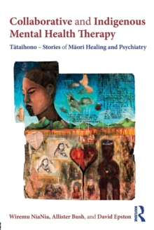 Collaborative and Indigenous Mental Health Therapy : Tataihono - Stories of Maori Healing and Psychiatry, Paperback / softback Book