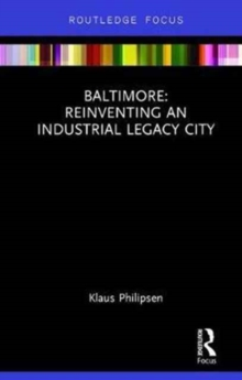 Baltimore: Reinventing an Industrial Legacy City, Hardback Book