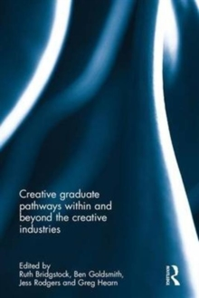 Creative graduate pathways within and beyond the creative industries, Hardback Book