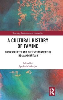 A Cultural History of Famine : Food Security and the Environment in India and Britain, Hardback Book
