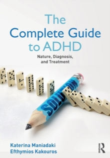 The Complete Guide to ADHD : Nature, Diagnosis, and Treatment, Paperback / softback Book