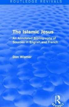 : The Islamic Jesus (1977) : An Annotated Bibliography of Sources in English and French, Hardback Book