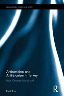 Antisemitism and Anti-Zionism in Turkey : From Ottoman Rule to AKP, Hardback Book
