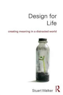 Design for Life : Creating Meaning in a Distracted World, Hardback Book