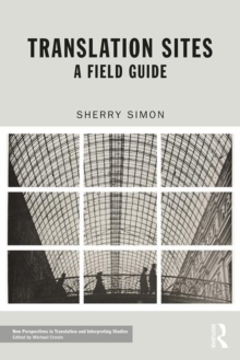 Translation Sites : A Field Guide, Paperback / softback Book