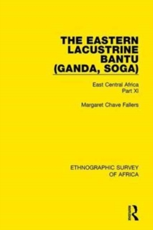 The Eastern Lacustrine Bantu (Ganda, Soga) : East Central Africa Part XI, Hardback Book