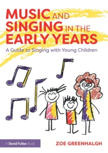 Music and Singing in the Early Years : A Guide to Singing with Young Children, Paperback Book