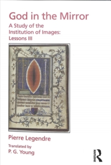 Pierre Legendre Lessons III God in the Mirror : A Study of the Institution of Images, Paperback / softback Book