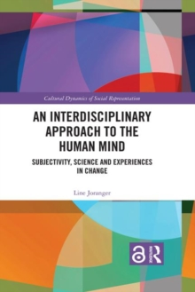 An Interdisciplinary Approach to the Human Mind (Open Access) : Subjectivity, Science and Experiences in Change, Hardback Book